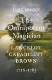 The Omnipotent Magician: Lancelot 'Capability' Brown, 1716-1783 by Jane Brown