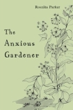 The Anxious Gardener by Roszika Parker