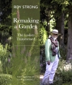 Remaking a Garden - The Laskett Transformed by Roy Strong