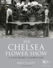 RHS Chelsea Flower Show: A Centenary Celebration by Brent Elliott