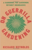 On Guerrilla Gardening: A Handbook for Gardening Without Boundaries by Richard Reynolds