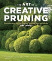 The Art of Creative Pruning: Inventive Ideas for Training and Shaping Trees and Shrubs by Jake Hobson