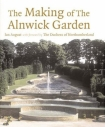 The Making of the Alnwick Garden: The Duchess and I by Ian August