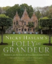 Nicky Haslam's Folly de Grandeur: Romance and Revival in an English Country House  by Nicky Haslam