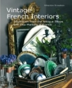 Vintage French Interiors: Inspiration from the Antique Shops and Flea Markets of France by Sebastien Siraudeau